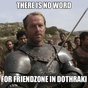 no word for friendzone in dothraki